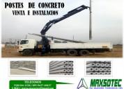 Maxsotec /venta e instalacion de postes de concreto/la medida que requiera/solicite su cotizacion